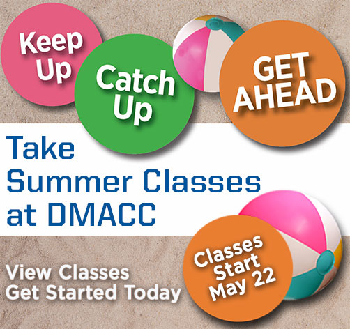 Keep Up. Catch Up. Get Ahead. Take Summer Classes at DMACC. Classes Start May 22. Images of beachballs and sand.