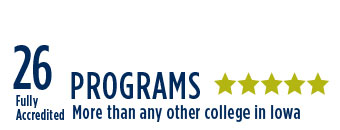 26 Programs. Fully Accredited. More than any other college in Iowa