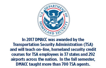 Homeland Security Logo. In 2017, DMACC was awarded by the TSA and will teach online, homeland security credit courses for TSA