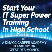 Start Your IT Super Power Training in High School at a DMACC Career Academy in Ankeny or West Des Moines