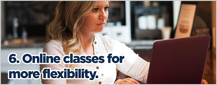 6. Online classes for more flexibility.