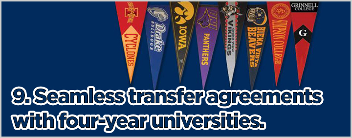 9. Seamless transfer agreements with four-year universities.