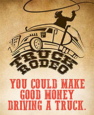 Truck Rodeo. You could make good money driving a truck.
